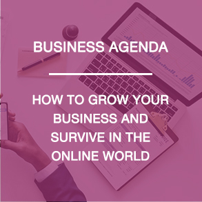Business Agenda - How to grow your business and survive in the online world